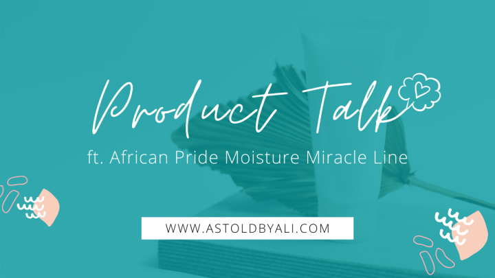 Product Talk: African Pride Moisture Miracle Line